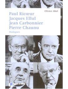 Paul Ricoeur Jacques Ellul Jean Carbonnier Pierre Chaunu - dialogues