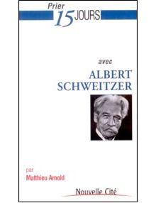 Prier 15 jours avec Albert Schweitzer