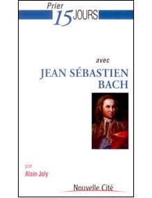Prier 15 jours avec Jean Sébastien Bach