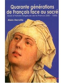 Quarante générations de Français face au sacré (500-1500)