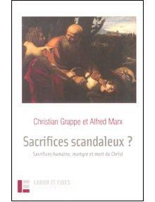 Sacrifices scandaleux ? Sacrifices humains, martyre et mort du Christ