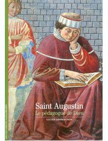 Saint-Augustin Le pédagogue de Dieu