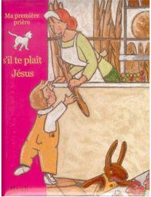 S'il te plaît Jésus - ma première prière