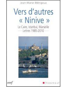 Vers d'autres Ninive - Le Caire, Istanbul, Marseille lettres 1985-2010