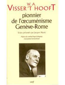 Visser't Hooft, pionnier de l'oecuménisme. Genève-Rome