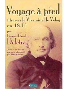 Voyage à pied à travers le Vivarais et le Velay en 1841 par François David Delétra