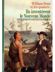 William Penn et les quakers- ils inventèrent le nouveau monde