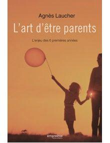 L'art d'être parents L'enjeu des 6 premières années