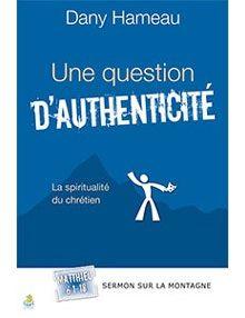 Une question d'authenticité - la spiritualité du chrétien