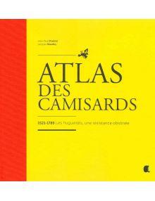 Atlas des Camisards 1521-1789 Les huguenots, une résistance obstinée
