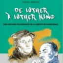 De Martin Luther à Martin Luther King, 500 ans d'engagement protestant